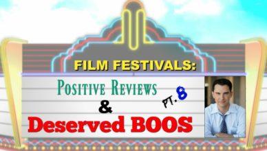 Film Festivals - Positive Reviews & Deserved Boos
